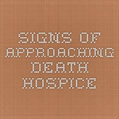 Signs of Approaching Death - Hospice