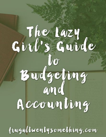 The Lazy Girl's Guide to Budgeting and Accounting: So, you want to start using a budget and keeping track of your finances so you can make progress toward your goals, but you don't know where to start and you don't really feel like doing something super c