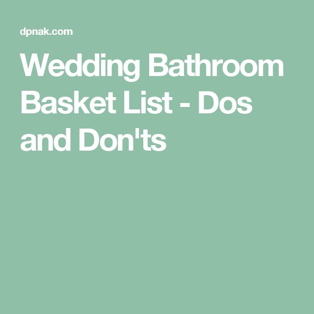 Wedding Bathroom Basket List - Dos and Don'ts