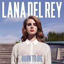 Weird, dark, horrible lyrics, but great octives. Born to Die is perfectly manufactured pop.