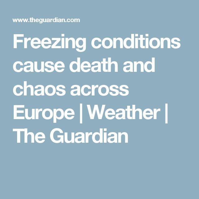 Freezing conditions cause death and chaos across Europe   Weather   The Guardian