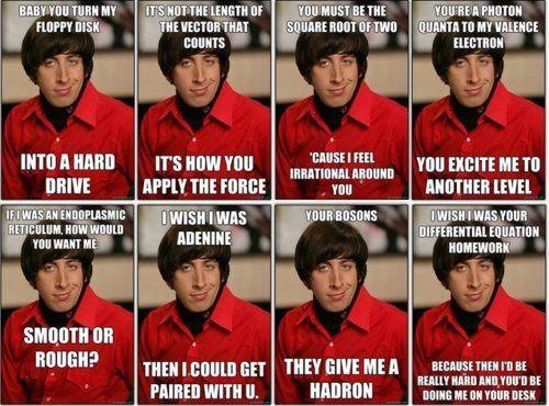 Happy VD to all!Pick Up Line, Howard Wolowitz, Science Jokes, Nerd Jokes, Geek Humor, Quote, Big Bangs Theory, Funny Science, Pickup Line