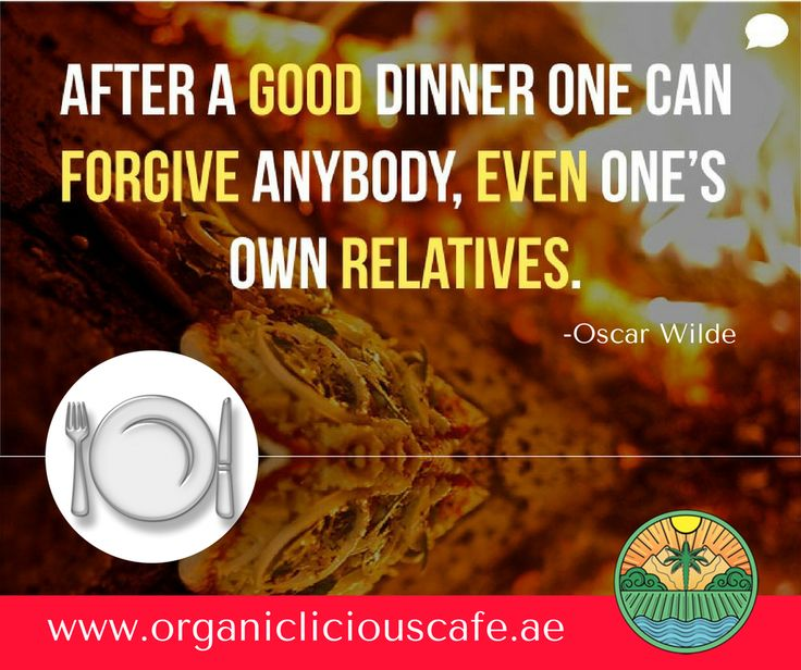 """""""After a good dinner one can forgive anybody, even one's own relations.""""  ― Oscar Wilde"""