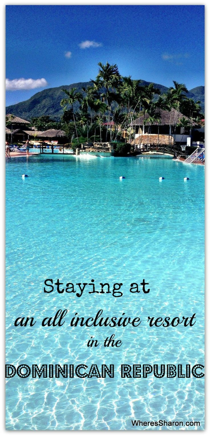 Our experiences staying at an all inclusive resort in the Dominican Republic in Costa Dorada