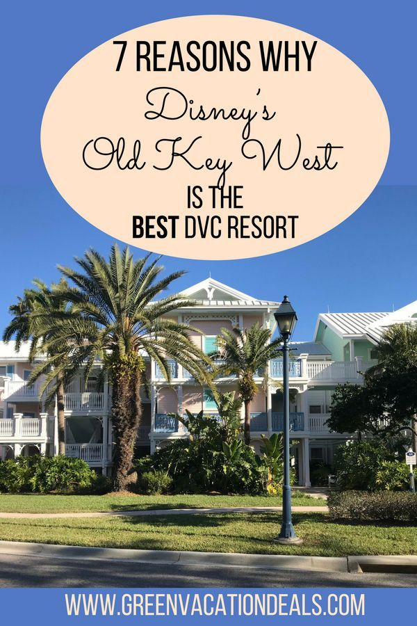 7 Reasons Why Disney S Old Key West S The Best Dvc Resort Green Vacation Deals Disney Key West Resort Disney Vacation Club Disney World Trip