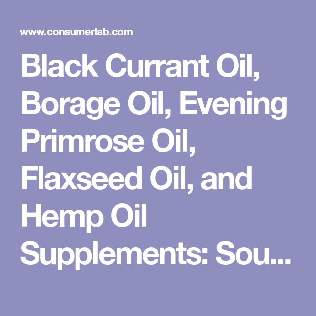 Black Currant Oil, Borage Oil, Evening Primrose Oil, Flaxseed Oil, and Hemp Oil Supplements: Sources of ALA and GLA (Omega-3 and -6 Fatty Acids)