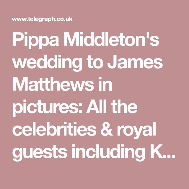 Pippa Middleton's wedding to James Matthews in pictures: All the celebrities & royal guests including Kate Middleton & Roger Federer - News