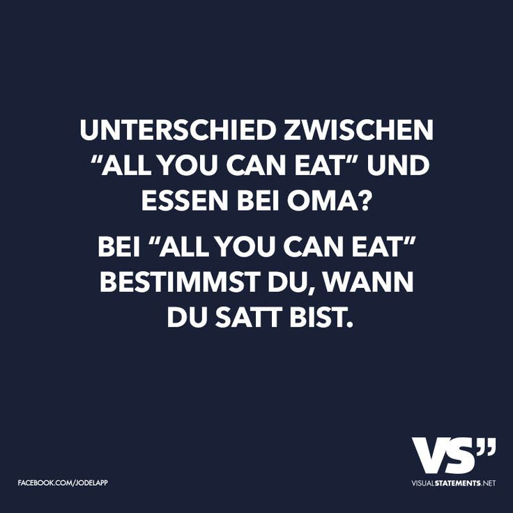 "Unterschied zwischen ""all you can eat"" und Essen bei Oma? Bei ""all you can eat"" bestimmst du, wann du satt bist."