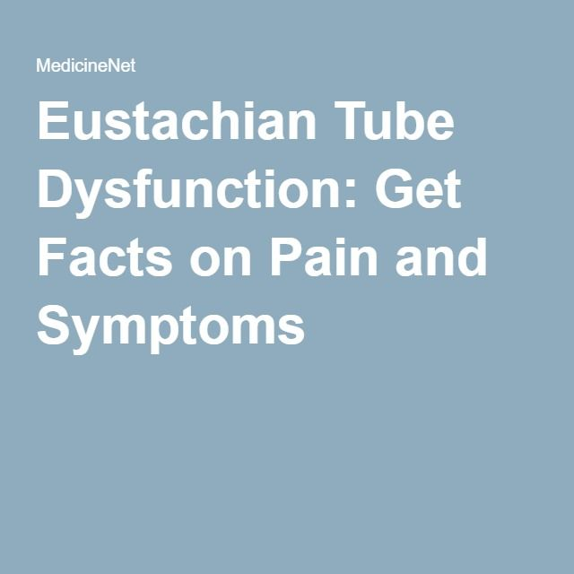 Eustachian Tube Dysfunction: Get Facts on Pain and Symptoms