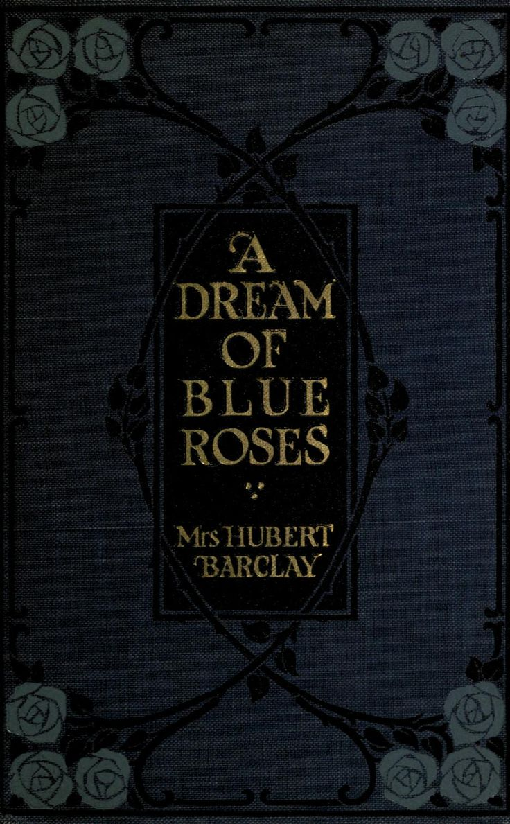 A Dream of Blue Roses Mrs. Hubert Barclay Toronto: The Musson Book Co., Ltd., 1912.
