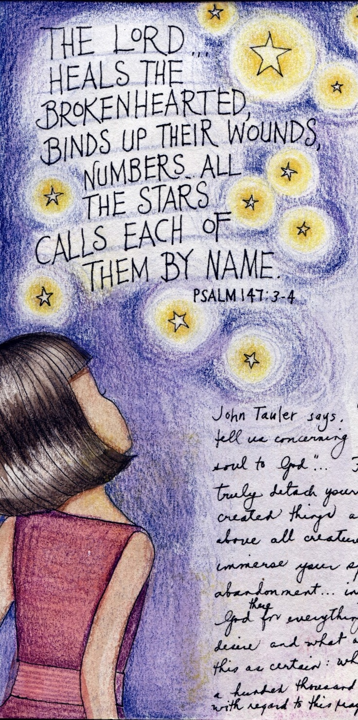 """The Lord heals the brokenhearted, binds up their wounds, numbers all the stars, calls each of them by name."":"