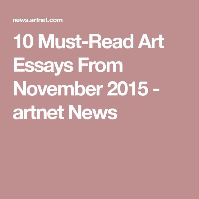 10 Must-Read Art Essays From November 2015 - artnet News