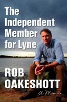 The independent member for lyne [electronic resource] : A Memoir. Rob Oakeshott. / Rob Oakeshott