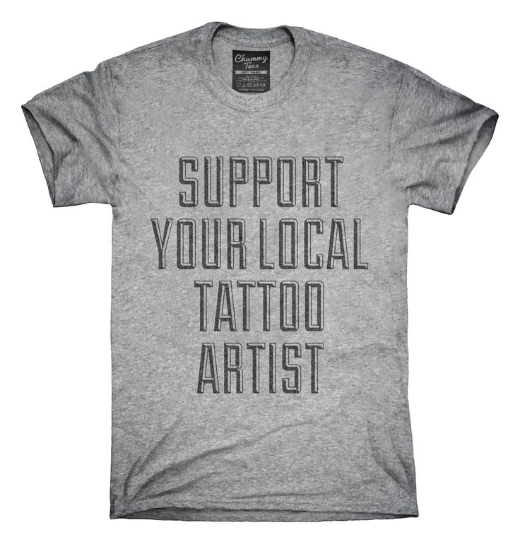 Support Your Local Tattoo Artist T-shirts, Hoodies,