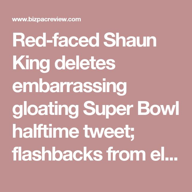 Red-faced Shaun King deletes embarrassing gloating Super Bowl halftime tweet; flashbacks from election night? | BizPac Review