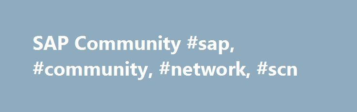 SAP Community #sap, #community, #network, #scn http://connecticut.nef2.com/sap-community-sap-community-network-scn/  Welcome to the SAP Community The Age of Openness Every company – regardless of size or industry – must eliminate silos and drive digital innovation by connecting business processes with new technology, software, devices, and people. In this blog post, SAP's Bernd Leukert talks about how openness allows you to further expand your network, offering customers, partners, and…