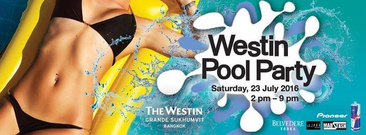 Westin Pool Party 23/7/16 Bangkok Central - Bangkok SM Hub