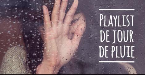 Playlist des jours de pluie (ou quand il fait trop chaud).
