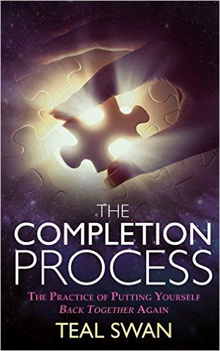 The Completion Process: The Practice of Putting Yourself Back Together Again: Teal Swan: 9781401951443: Amazon.com: Books