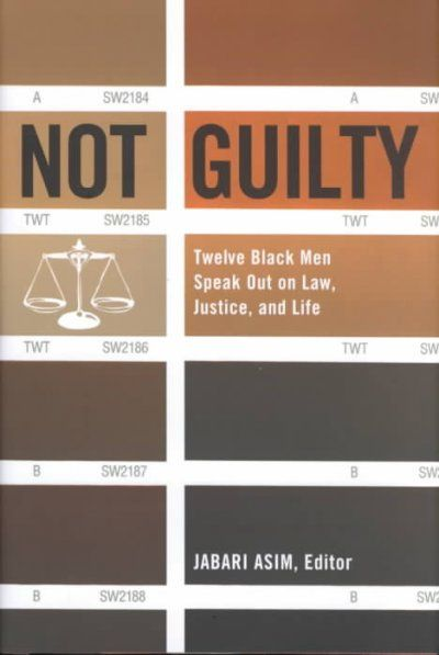 Not guilty : twelve Black men speak out on law, justice, and life / edited by Jabari Asim