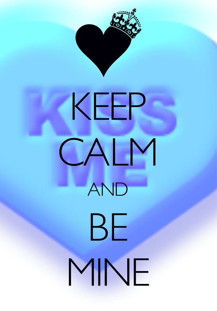 keep calm and be mine / Created with Keep Calm and Carry On for iOS #keepcalm #ValentinesDay