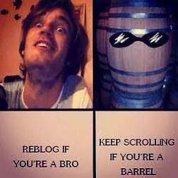 NO MORE BARRELS. ← ONCE A BRO ALWAYS A BRO