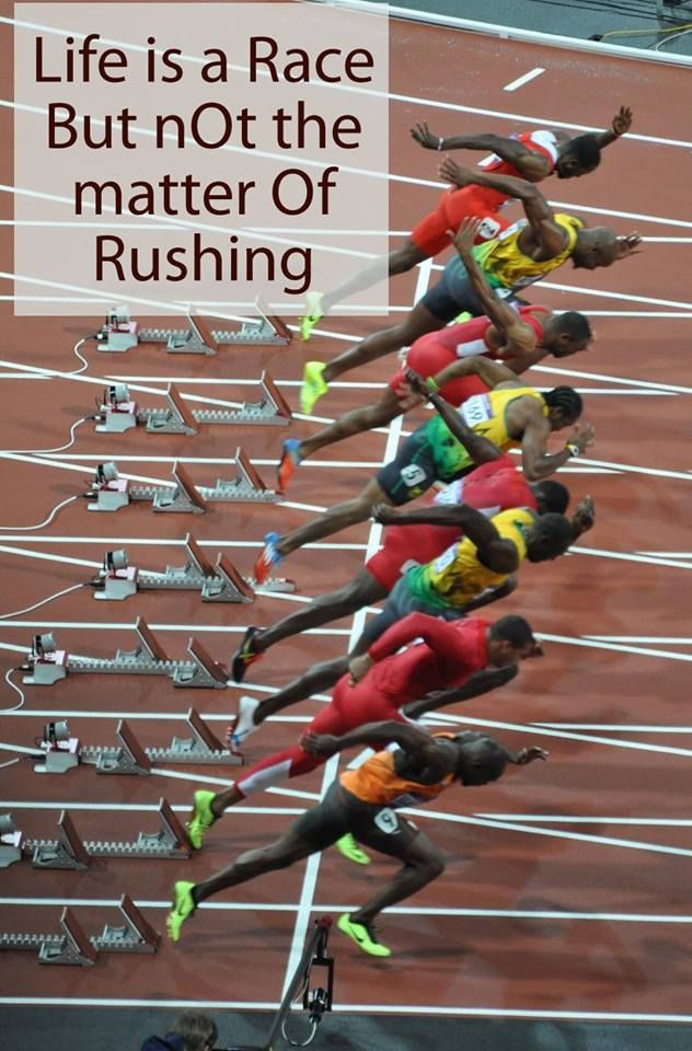 Life is a race but not the matter of rushing