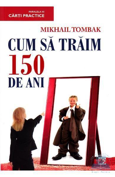 CUM SA TRAIM 150 DE ANI