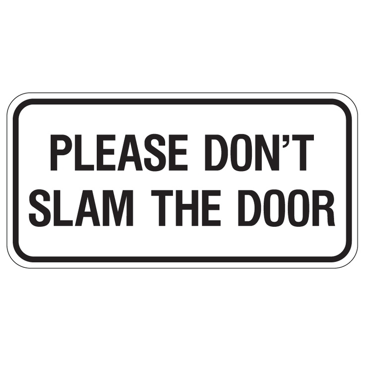 Please don t slam the door oh wait she just did