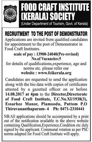 Requires candidates for the post of demonstrators in food craft institutes under department of Kerala tourism. Send the application along with the biodata with copies of certificates attested by gazetted officer on or before 14th August, 2017 at 4 pm. >