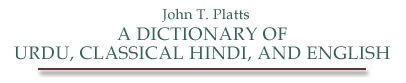Platts - A dictionary of Urdu, classical Hindi, and English.
