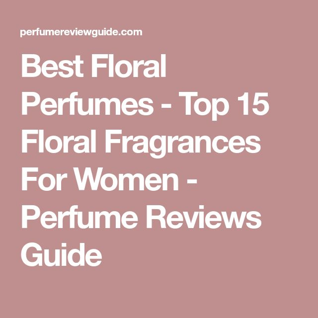 Best Floral Perfumes - Top 15 Floral Fragrances For Women - Perfume Reviews Guide
