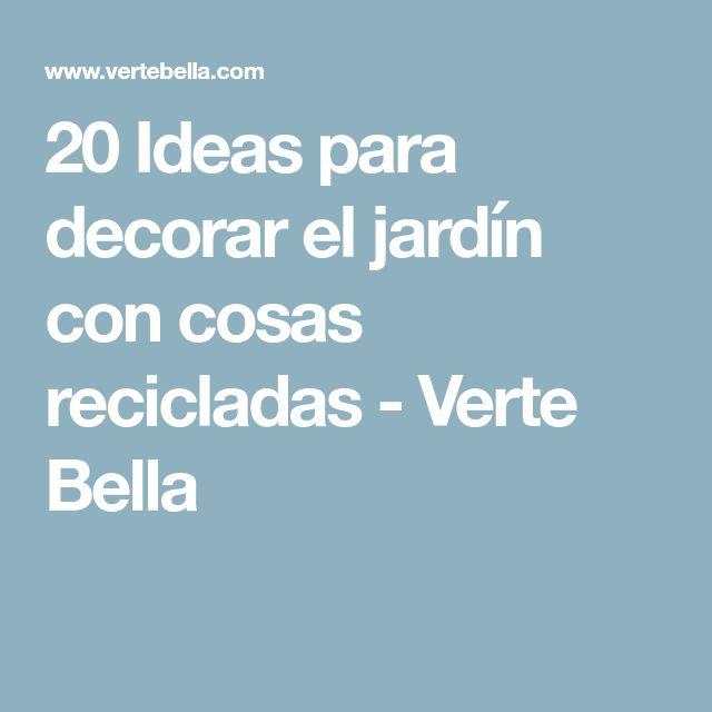 20 Ideas para decorar el jardín con cosas recicladas - Verte Bella