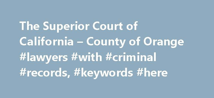 The Superior Court of California – County of Orange #lawyers #with #criminal #records, #keywords #here http://cameroon.remmont.com/the-superior-court-of-california-county-of-orange-lawyers-with-criminal-records-keywords-here/  # Criminal Defense Attorney Portal Announcement – Changes to Access CDAP Recent Court policy changes have facilitated a change in Criminal Defense Attorney Portal (CDAP) access, which are effective as of today. This change will impact all current registered users of…