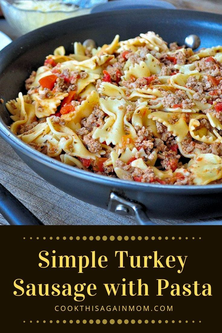 Simple Turkey Sausage With Pasta Start With A Package Of Ground Turkey Add A Few Ground Turkey And Sausage Recipe Ground Turkey Pasta Recipes Turkey Sausage