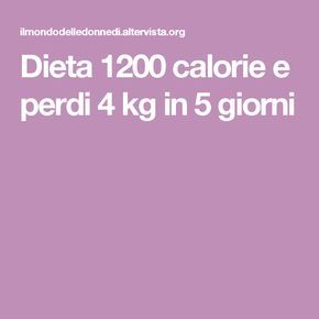 Dieta 1200 calorie e perdi 4 kg in 5 giorni