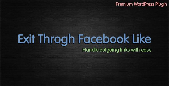 Exit Through Facebook Like   http://codecanyon.net/item/exit-through-facebook-like/1951557?ref=damiamio       Exit Through Facebook Like is a WordPress plugin that raises popup box once user clicked any outgoing links on you website. Popup box suggests user either to Like your webpage on Facebook for immediate redirection to target webpage or to wait some time to be redirected. Delay period, content and popup box parameters are configured through settings page. Settings page also has an…