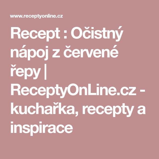Recept : Očistný nápoj zčervené řepy   ReceptyOnLine.cz - kuchařka, recepty a inspirace