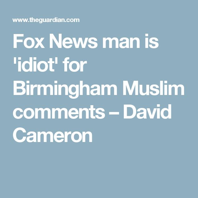 Fox News man is 'idiot' for Birmingham Muslim comments – David Cameron