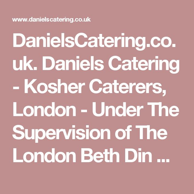 DanielsCatering.co.uk. Daniels Catering - Kosher Caterers, London - Under The Supervision of The London Beth Din Kashrut Division.