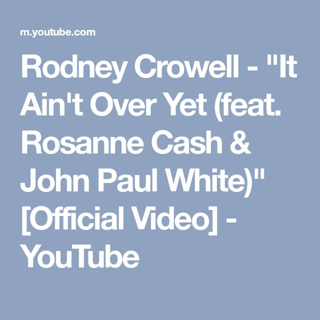 """Rodney Crowell - """"It Ain't Over Yet (feat. Rosanne Cash & John Paul White)"""" [Official Video] - YouTube"""