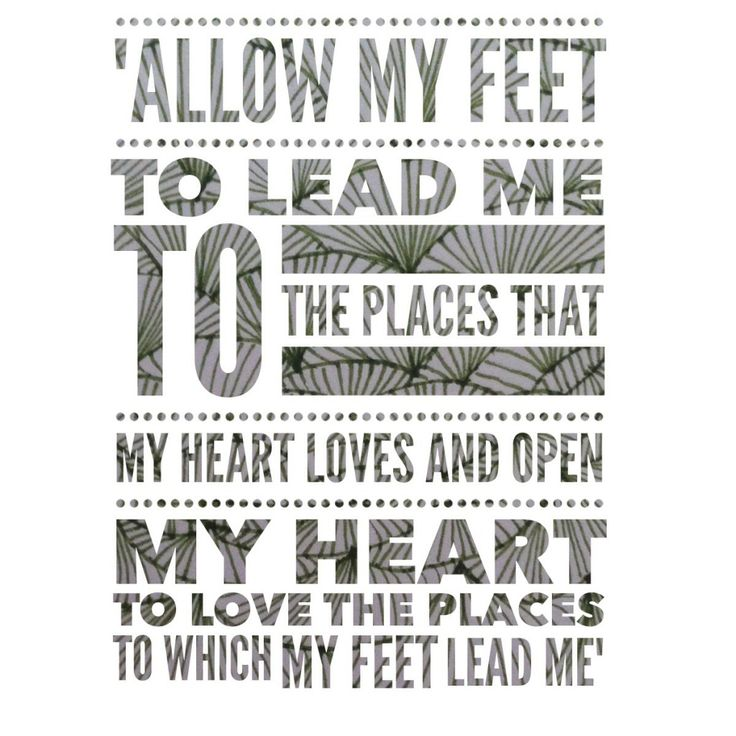 """An inspiring quote: www.inspiredbyemma.com """"Allow my feet to lead me to the places that my heart loves, and open my heart to love the places to which my feet lead me"""""""