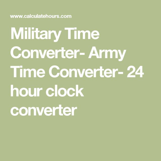 Military Time Converter- Army Time Converter- 24 hour clock converter