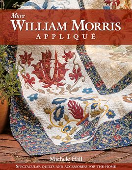 More William Morris Appliqué: Spectacular Quilts and Accessories for the Home by Michele Hill