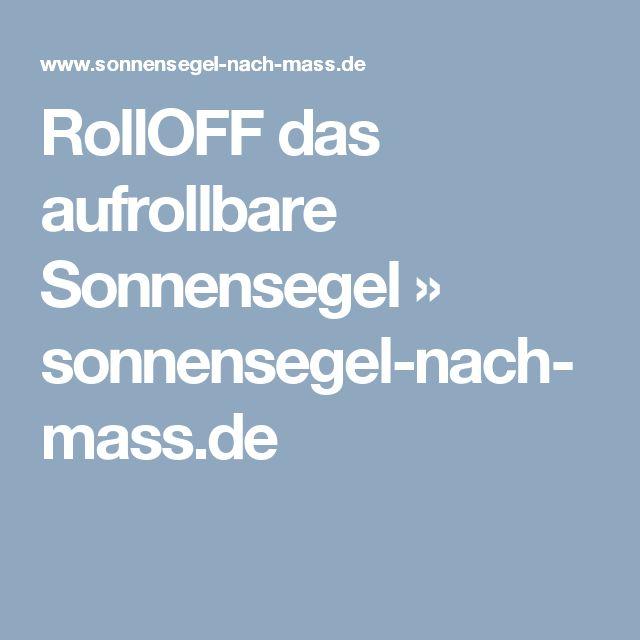RollOFF das aufrollbare Sonnensegel » sonnensegel-nach-mass.de