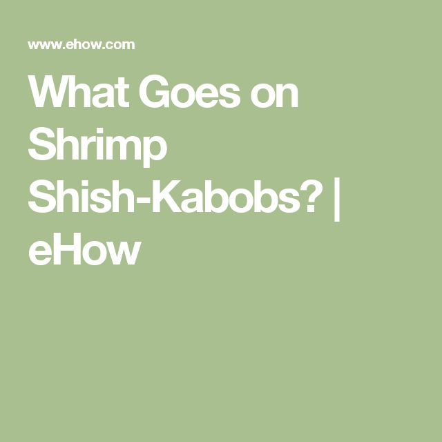 What Goes on Shrimp Shish-Kabobs? | eHow