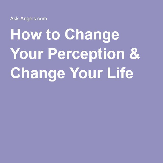 How to Change Your Perception & Change Your Life