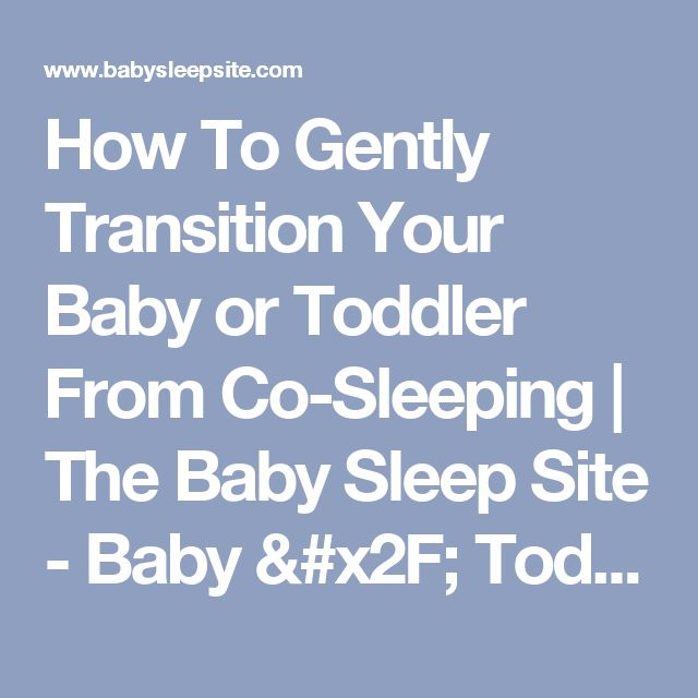 How To Gently Transition Your Baby or Toddler From Co-Sleeping | The Baby Sleep Site - Baby / Toddler Sleep Consultants