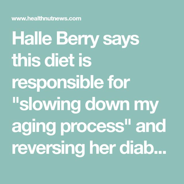 """Halle Berry says this diet is responsible for """"slowing down my aging process"""" and reversing her diabetes diagnosis"""