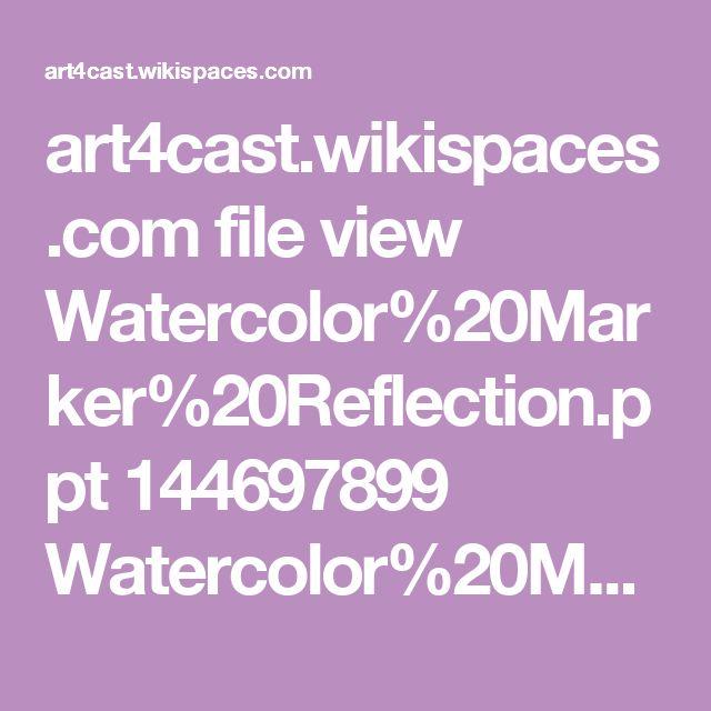 art4cast.wikispaces.com file view Watercolor%20Marker%20Reflection.ppt 144697899 Watercolor%20Marker%20Reflection.ppt